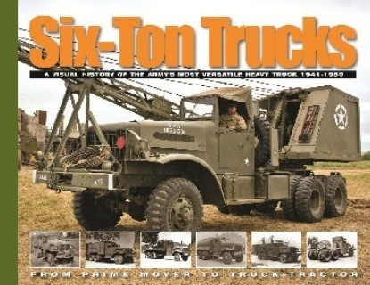 Picture of Six-Ton Trucks: A Visual History of the Army's Most Versatile Heavy Truck 1941-50
